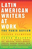 Latin American Writers at Work, Paris Review Staff, 0679773495