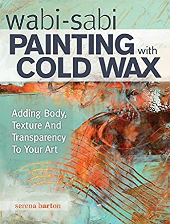 Wabi Sabi Painting with Cold Wax: Adding Body, Texture and