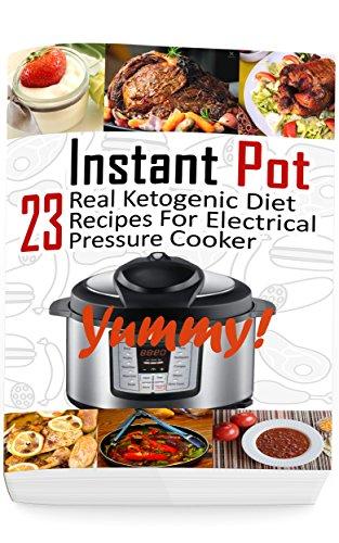 Instant Pot: 23 Real Ketogenic Diet Recipes For Electrical Pressure Cooker: (Instant Pot Cookbook 101, Instant Pot Quick And Easy, Instant Pot Recipes) by Micheal Kindman