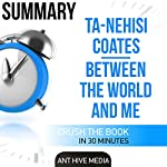 Ta-Nehisi Coates' Between the World and Me Summary | Ant Hive Media