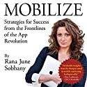 Mobilize: Strategies for Success from the Frontlines of the App Revolution Audiobook by Rana June Sobhany Narrated by Rana June Sobhany