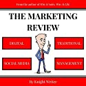 The Marketing Review: Digital, Social Media, Traditional, & Management Strategy Audiobook by  Knight Writer Narrated by  Knight Writer