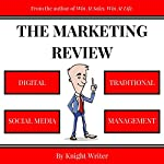 The Marketing Review: Digital, Social Media, Traditional, & Management Strategy |  Knight Writer