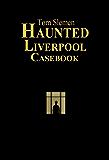 Haunted Liverpool Casebook