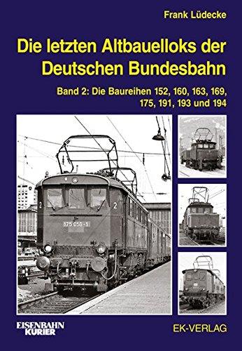 Die letzten Altbauelloks der Deutschen Bundesbahn: Band 2: Baureihen 152, 160, 163, 169, 175, 191, 193 und 194