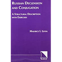 Russian Declension and Conjugation: A Structural Sketch With Exercises