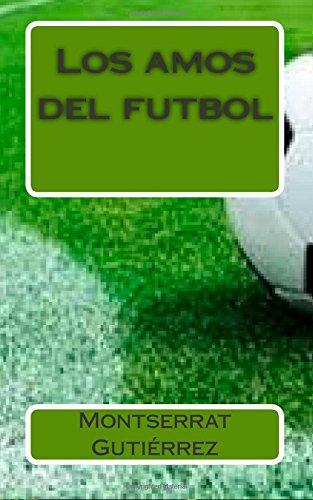 Descargar Libro Los Amos Del Futbol Montserrat Gutiérrez