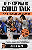 If These Walls Could Talk: San Francisco Giants: Stories from the San Francisco Giants Dugout, Locker Room, and Press Box