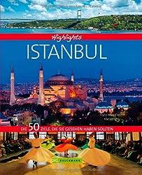 Highlights Istanbul: Die 50 Ziele, die Sie gesehen haben sollten. Ein Bildband und Reiseführer für Istanbul in einem - von der Hagia Sophia über faszinierende Museen bis zu Trendvierteln