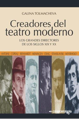 Creadores del teatro moderno: Los grandes directores de los siglos XIX y XX (Spanish Edition)