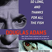 So Long, and Thanks for All the Fish Audiobook by Douglas Adams Narrated by Martin Freeman