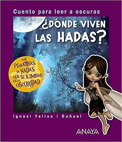 ¿dónde Viven Las Hadas?: Cuento Para Leer A Oscuras (primeros Lectores (1-5 Años) - Cuentos Para Leer A Oscuras) por Ignasi Valios I Buñuel