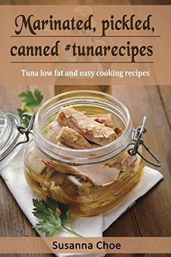 Marinated, pickled, canned #tunarecipes.: Tuna low fat and easy cooking recipes. by [Choe, Susanna]