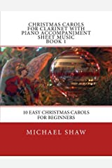 Christmas Carols For Clarinet With Piano Accompaniment Sheet Music Book 1: 10 Easy Christmas Carols For Beginners (Volume 1) Paperback