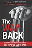 #1: The Way Back: How Christians Blew Our Credibility and How We Get It Back