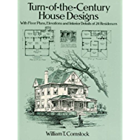 Turn-of-the-Century House Designs: With Floor Plans, Elevations and Interior Details of 24 Residences (Dover…