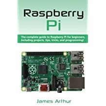 Raspberry Pi: The complete guide to Raspberry Pi for beginners, including projects, tips, tricks, and programming