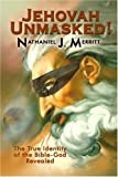 JEHOVAH UNMASKED!: The True Identity of the Bible - God Revealed by Nathaniel J. Merritt (2006-11-16)