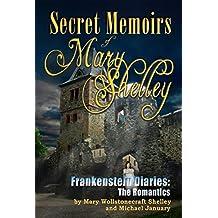Secret Memoirs of Mary Shelley: Frankenstein Diaries: The Romantics (English Edition)