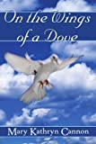 On the Wings of a Dove, Mary Kathryn Cannon, 1420854585