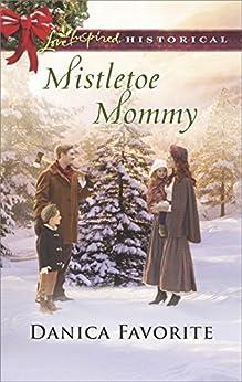 Mistletoe Mommy (Love Inspired Historical) by [Favorite, Danica]