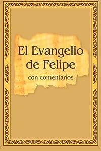 El Evangelio de Felipe con comentarios (Spanish Edition)