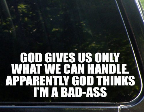 God Gives Us Only What He Thinks We Can Handle  Apparently God Thinks Im A Bad Ass  8 3 4  X 3   Die Cut Decal For Windows  Cars  Trucks  Laptops  Etc