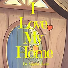 I Love My Home: Bedtime Story / Picture Book for kids Audiobook by Angela Lake Narrated by Tiffany Marz
