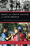 Music and Youth Culture in Latin America: Identity Construction Processes from New York to Buenos Aires (Currents in Latin American and Iberian Music)