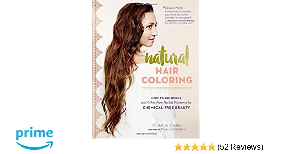 Natural Hair Coloring: How to Use Henna and Other Pure ...