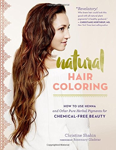 Natural Hair Coloring: How to Use Henna and Other Pure Herbal Pigments for Chemical-Free Beauty (Good Hair Dye Colors For Dark Brown Hair)