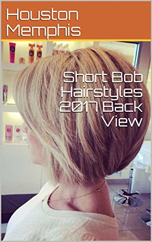 Short Bob Hairstyles 2017 Back View Kindle Edition By Houston