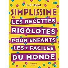 SIMPLISSIME RECETTES RIGOLOTES POUR ENFANTS