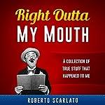Right Outta My Mouth | Roberto Scarlato