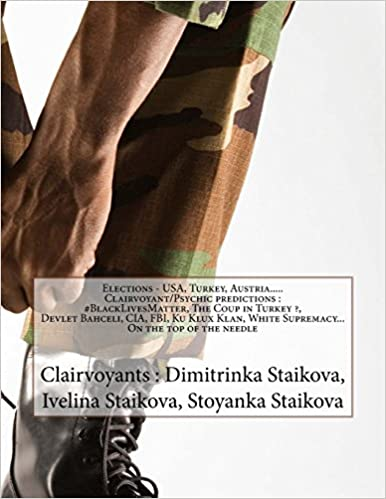 Elections- USA, Turkey, Austria....Clairvoyant/Psychic predictions : #BlackLivesMatter, The Coup in Turkey ?, Devlet Bahçeli, CIA, FBI, Ku Klux Klan, White Supremacy... On the top of the needle Paperback – July 20, 2016 by Dimitrinka Staikova (Author), Ivelina Staikova (Author), Stoyanka Staikova (Author)