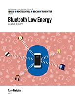 Bluetooth Low Energy in iOS Swift: Your Guide to Programming the Internet of Things Front Cover
