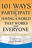 101 Ways to Participate in Having a World That Works for Everyone, Lyle Smith, 0595264727