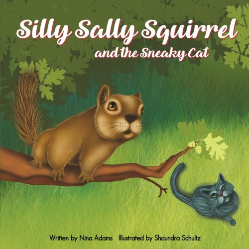 (Silly Sally Squirrel and the Sneaky Cat)