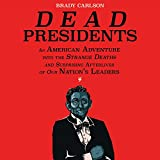 Books : Dead Presidents: An American Adventure into the Strange Deaths and Surprising Afterlives of Our Nation's Leaders