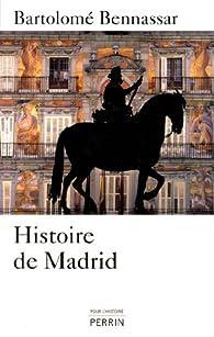 Histoire de Madrid par Bartolomé Bennassar