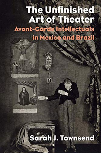 Download The Unfinished Art of Theater: Avant-Garde Intellectuals in Mexico and Brazil (Performance Works) ebook