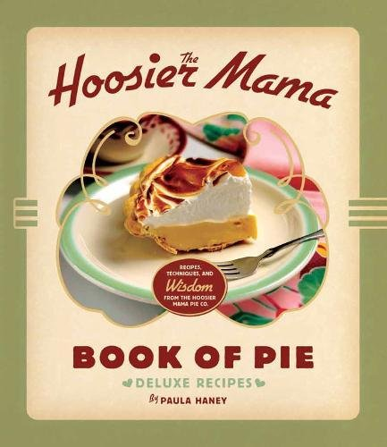 Image of The Hoosier Mama Book of Pie: Recipes, Techniques, and Wisdom from the Hoosier Mama Pie Company