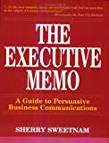 The Executive Memo : A Guice to Persuasive Communications, , 0967101700