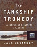 The Tankship Tromedy, Jack Devanney, 0977647900