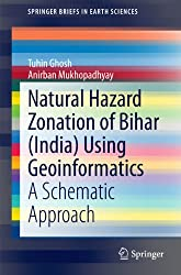 Natural Hazard Zonation of Bihar (India) Using Geoinformatics: A Schematic Approach (SpringerBriefs in Earth Sciences)