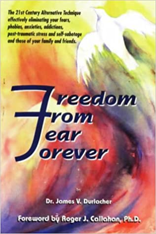Freedom From Fear Forever: The Acu Power Way To Overcoming Your Fear,  Phobias And Inner Problems: James V. Durlacher: 9780964571310: Amazon.com:  Books