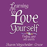 Learning to Love Yourself, Revised & Updated: Finding Your Self-Worth | Sharon Wegsheider-Cruse