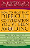 How to Have That Difficult Conversation You've Been Avoiding, Henry Cloud and John Townsend, 0310267145