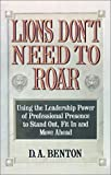Lions Don't Need to Roar: Using the Leadership Power of Personal Presence to Stand Out, Fit in and Move Ahead