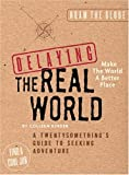 Delaying the Real World:  A Twentysomething's Guide to Seeking Adventure